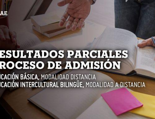 Publicación de resultados parciales del proceso de admisión a las carreras de Educación Básica y Educación Intercultural Bilingüe en modalidad a distancia
