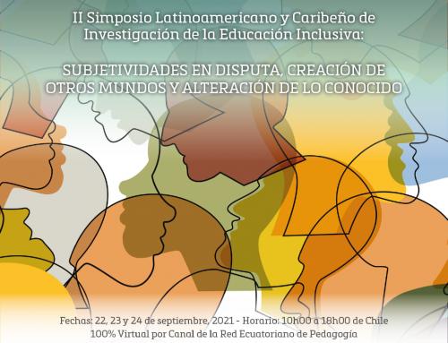 II Simposio Latinoamericano y Caribeño de Investigación sobre Educación Inclusiva: Subjetividades en Disputa, Creación de otros Mundos y Alteración de lo Conocido